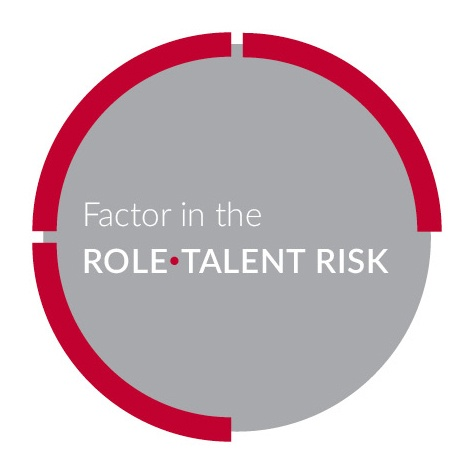 Factor in the role-talent risk.